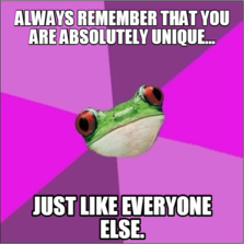 Always remember that you are absolutely unique... Just like everyone else.