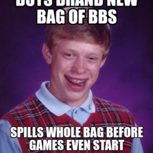 Buys brand new bag of BBs Spills whole bag before games even start