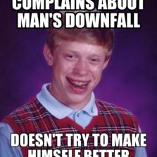 complains about man's downfall doesn't try to make himself better