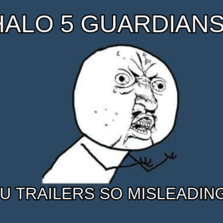halo 5 guardians y u trailers so misleading?