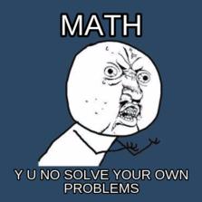 math y u no solve your own problems