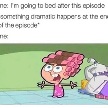 I'm going to bed after this episode