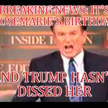 Breaking news: It's rosemarie's birthday And trump hasn't dissed her