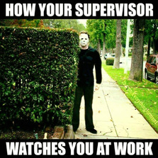 How your supervisor watches you at work